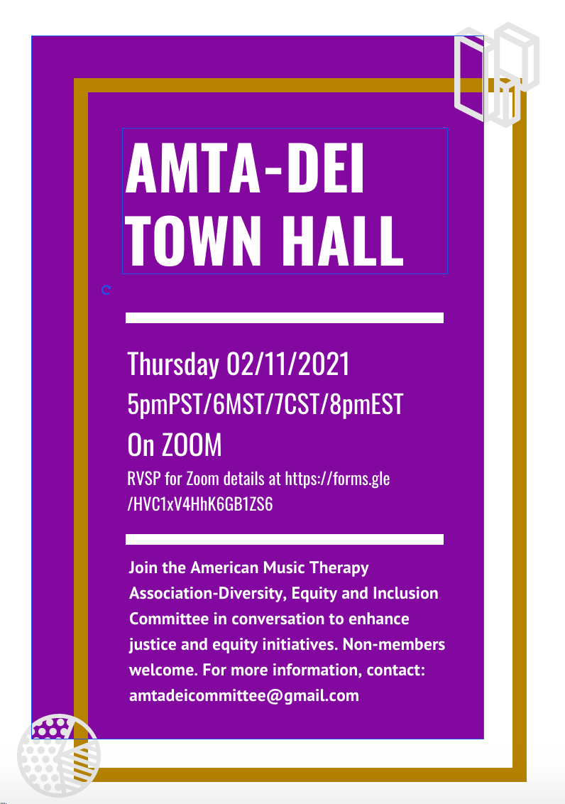 A flyer with a purple rectangle and gold border announcing information about the upcoming town hall. The text is divided into three parts and reads: AMTA-DEI TOWN HALL. Thursday 02/11/2021 5pmPST/6MST/7CST/8pmEST. On ZOOM. RVSP for Zoom details at https://forms.gle/HVC1xV4HhK6GB1ZS6  Join the American Music Therapy Association-Diversity, Equity and Inclusion Committee in conversation to enhance justice and equity initiatives. Non-members welcome. For more information, contact: amtadeicommittee@gmail.com